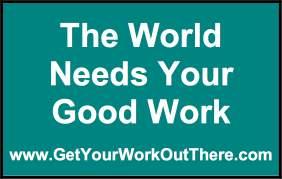 The World Needs Your Good Work.jpg